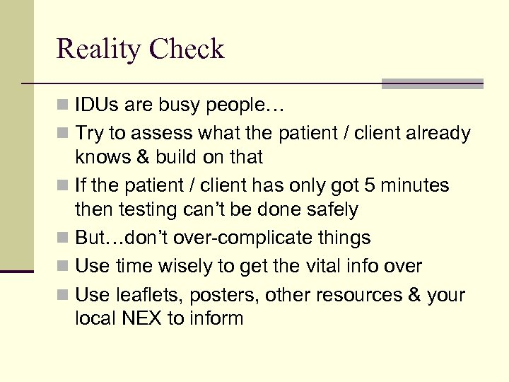 Reality Check n IDUs are busy people… n Try to assess what the patient