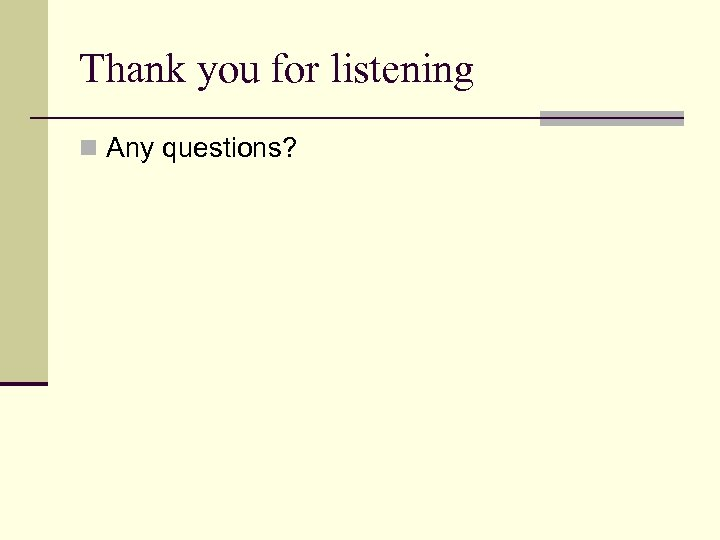 Thank you for listening n Any questions?