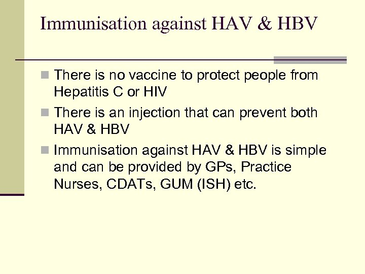 Immunisation against HAV & HBV n There is no vaccine to protect people from