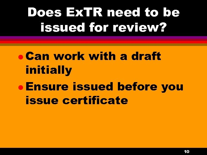Does Ex. TR need to be issued for review? l Can work with a