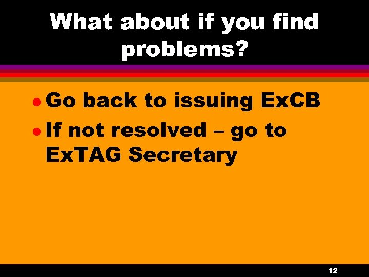 What about if you find problems? l Go back to issuing Ex. CB l