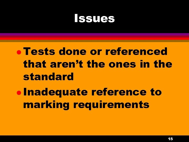 Issues l Tests done or referenced that aren't the ones in the standard l