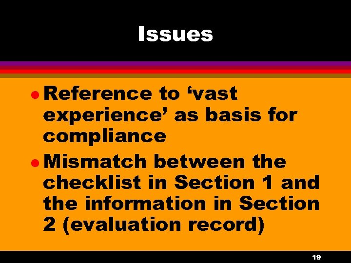 Issues l Reference to 'vast experience' as basis for compliance l Mismatch between the