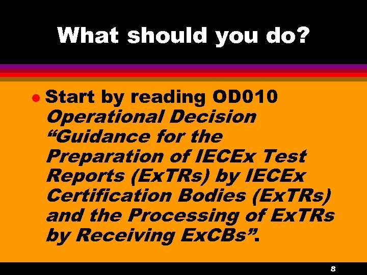 "What should you do? l Start by reading OD 010 Operational Decision ""Guidance for"