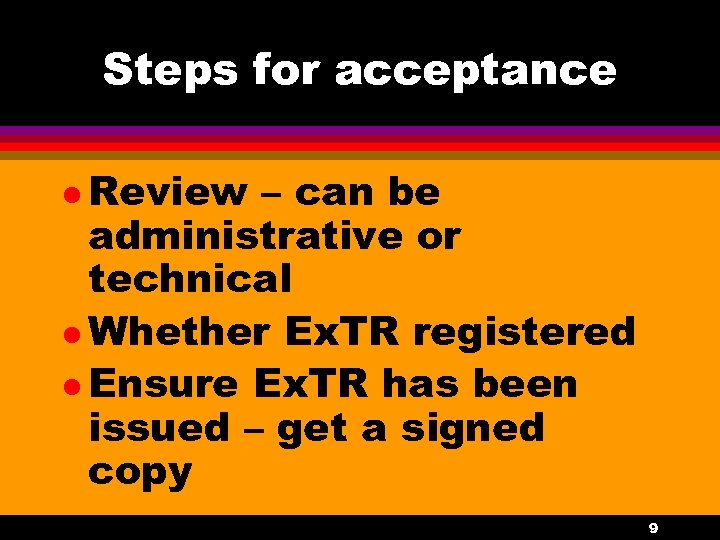 Steps for acceptance l Review – can be administrative or technical l Whether Ex.
