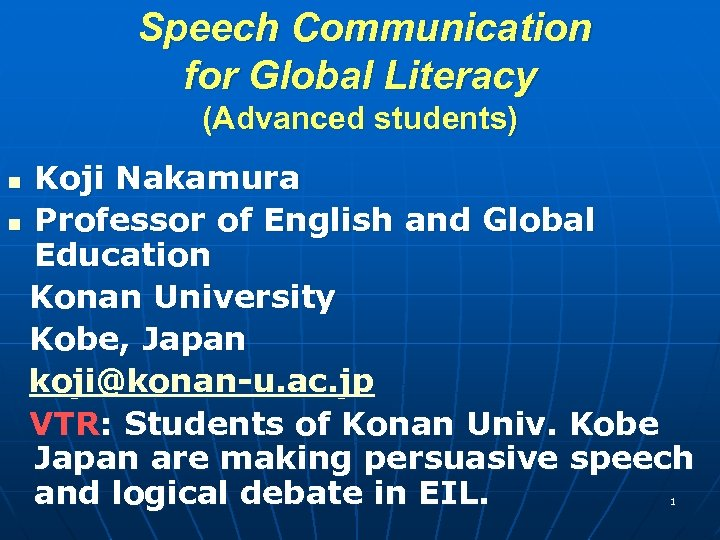 Speech Communication for Global Literacy (Advanced students) Koji Nakamura n Professor of English and