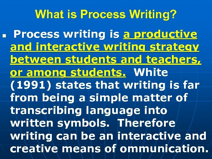 What is Process Writing? n Process writing is a productive and interactive writing strategy