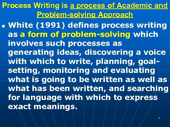 Process Writing is a process of Academic and Problem-solving Approach n White (1991) defines