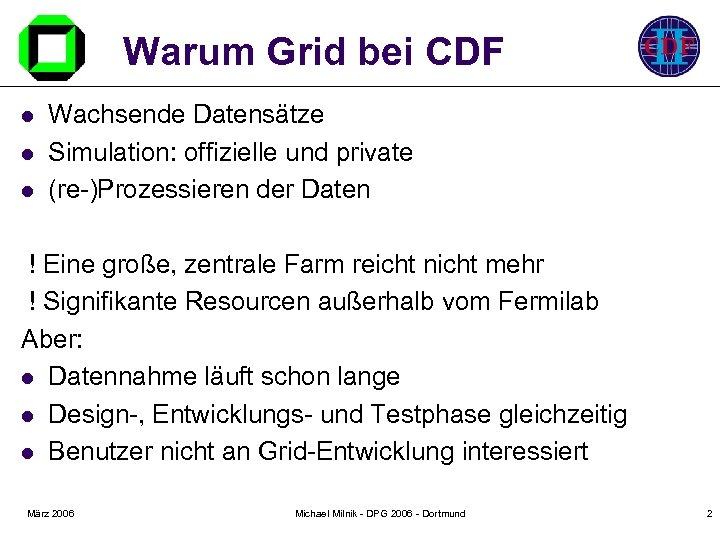 Warum Grid bei CDF l l l Wachsende Datensätze Simulation: offizielle und private (re-)Prozessieren