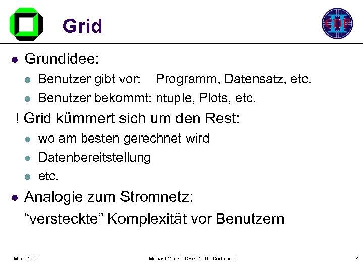Grid l Grundidee: l l Benutzer gibt vor: Programm, Datensatz, etc. Benutzer bekommt: ntuple,