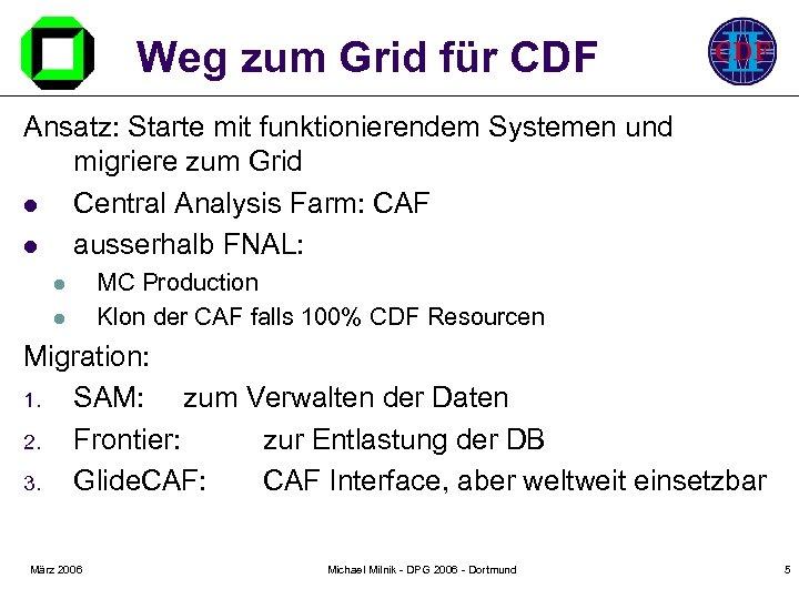 Weg zum Grid für CDF Ansatz: Starte mit funktionierendem Systemen und migriere zum Grid