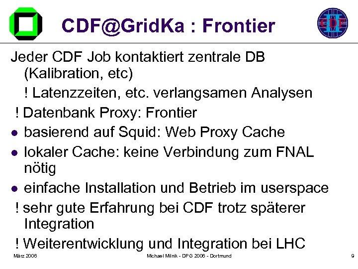 CDF@Grid. Ka : Frontier Jeder CDF Job kontaktiert zentrale DB (Kalibration, etc) ! Latenzzeiten,