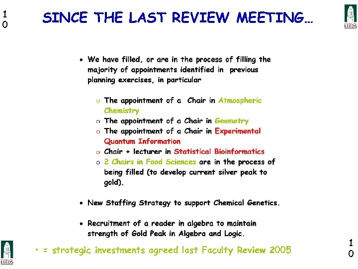 1 0 SINCE THE LAST REVIEW MEETING… • = strategic investments agreed last Faculty