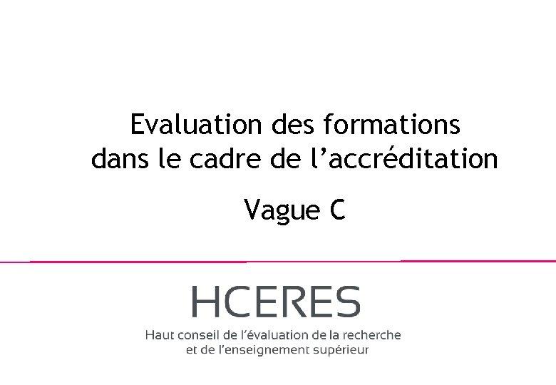 Evaluation des formations dans le cadre de l'accréditation Vague C 1
