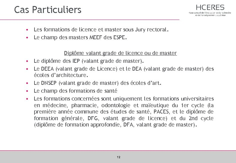 Cas Particuliers • Les formations de licence et master sous Jury rectoral. • Le