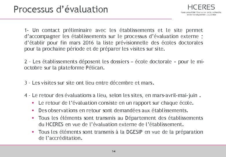 Processus d'évaluation 1 - Un contact préliminaire avec les établissements et le site permet