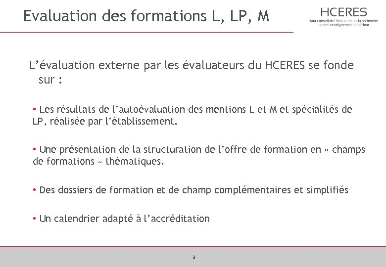 Evaluation des formations L, LP, M L'évaluation externe par les évaluateurs du HCERES se