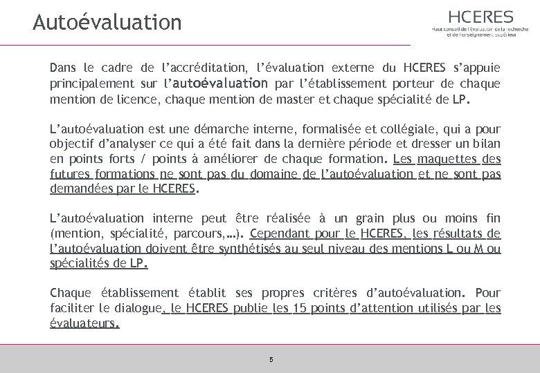 Autoévaluation Dans le cadre de l'accréditation, l'évaluation externe du HCERES s'appuie principalement sur l'autoévaluation