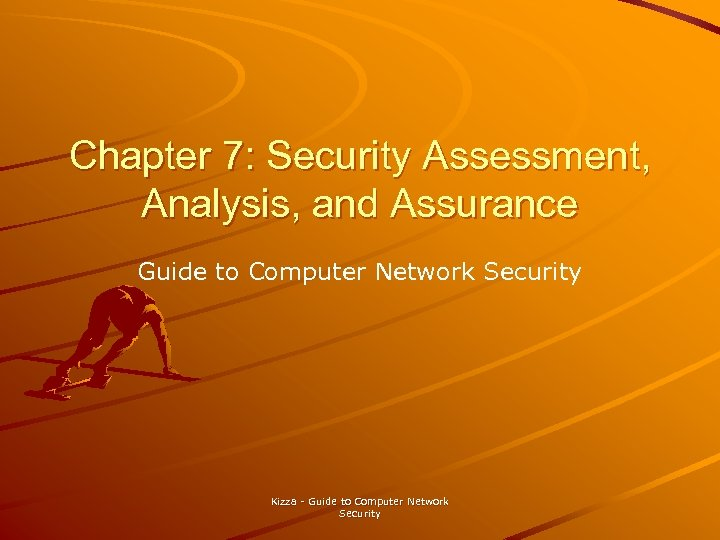 Chapter 7: Security Assessment, Analysis, and Assurance Guide to Computer Network Security Kizza -