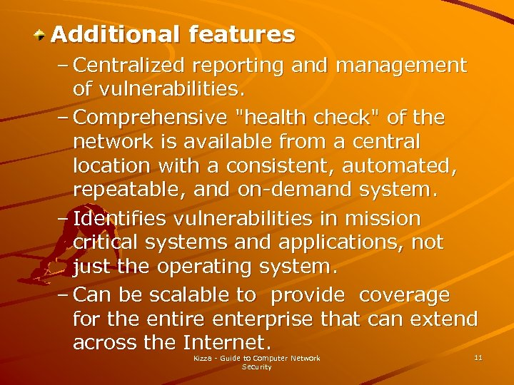 Additional features – Centralized reporting and management of vulnerabilities. – Comprehensive
