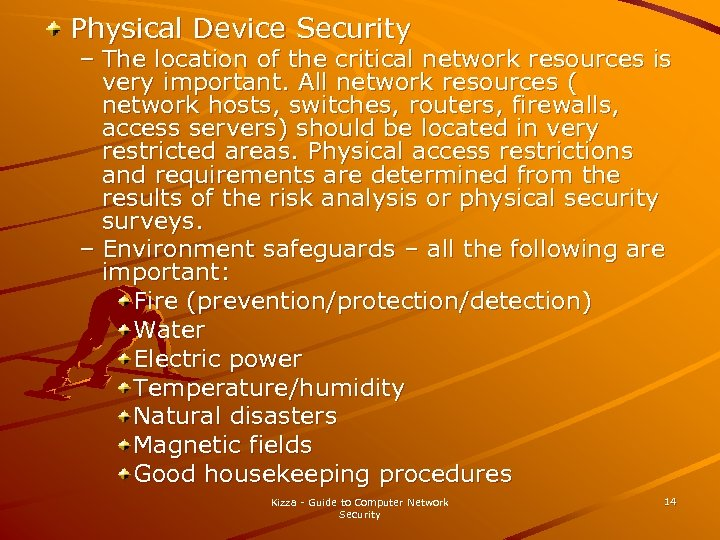Physical Device Security – The location of the critical network resources is very important.