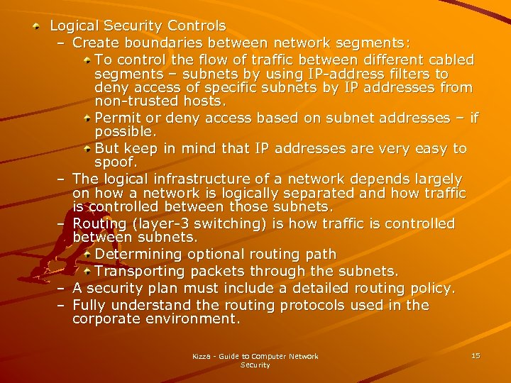 Logical Security Controls – Create boundaries between network segments: To control the flow of