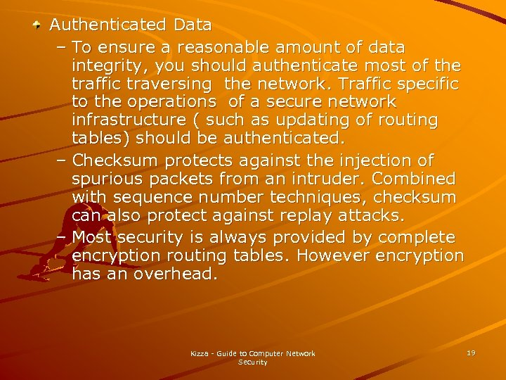 Authenticated Data – To ensure a reasonable amount of data integrity, you should authenticate