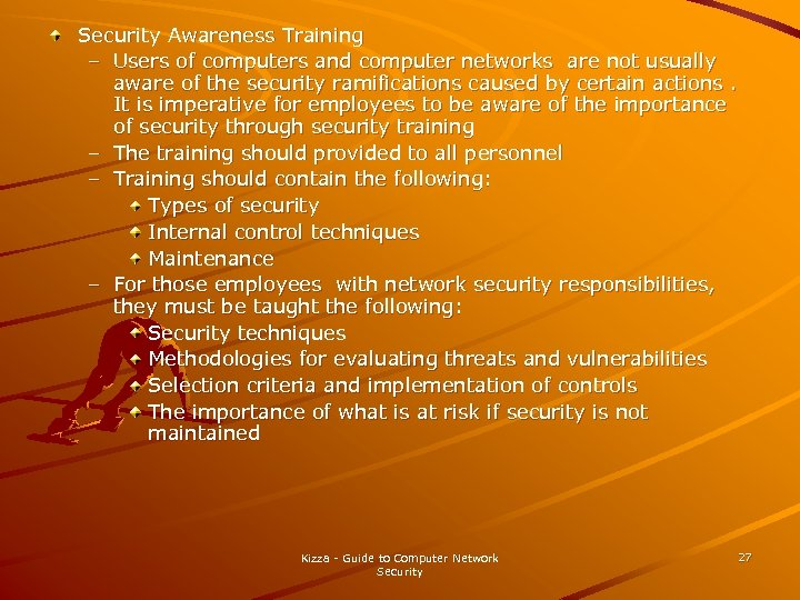 Security Awareness Training – Users of computers and computer networks are not usually aware