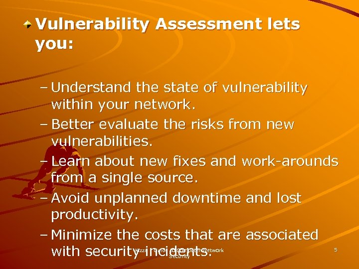 Vulnerability Assessment lets you: – Understand the state of vulnerability within your network. –