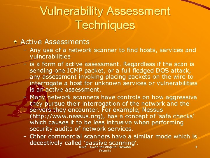 Vulnerability Assessment Techniques Active Assessments – Any use of a network scanner to find