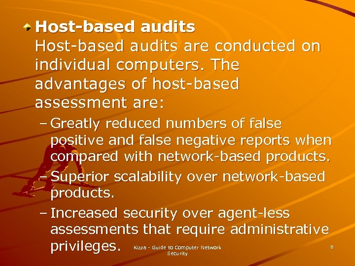 Host-based audits are conducted on individual computers. The advantages of host-based assessment are: –