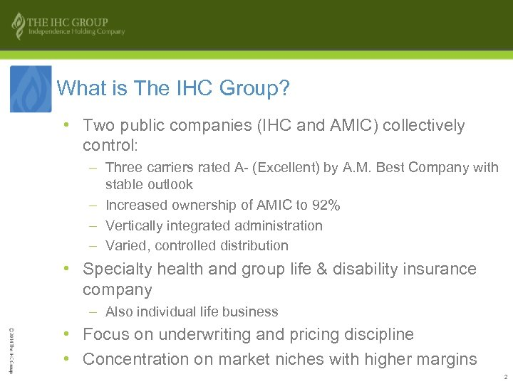 What is The IHC Group? • Two public companies (IHC and AMIC) collectively control: