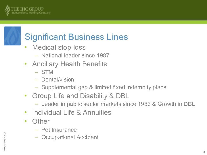Significant Business Lines • Medical stop-loss – National leader since 1987 • Ancillary Health