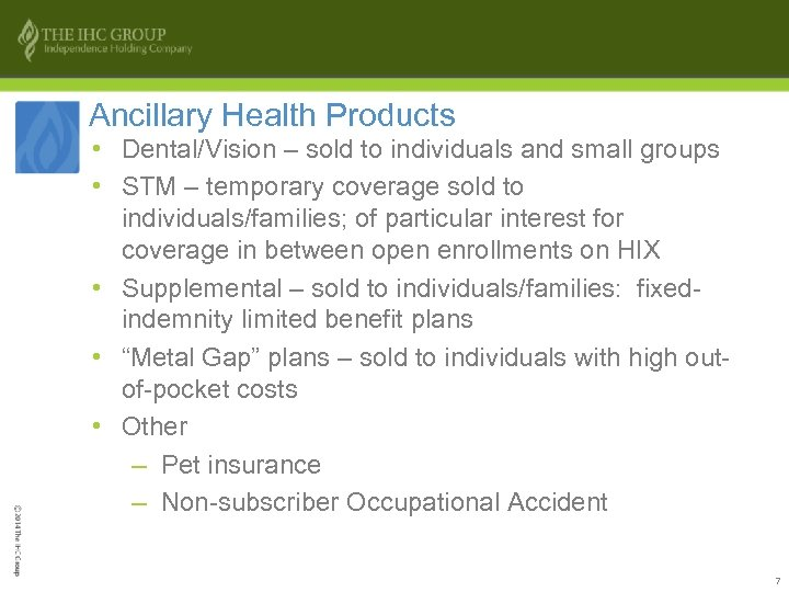 Ancillary Health Products • Dental/Vision – sold to individuals and small groups • STM
