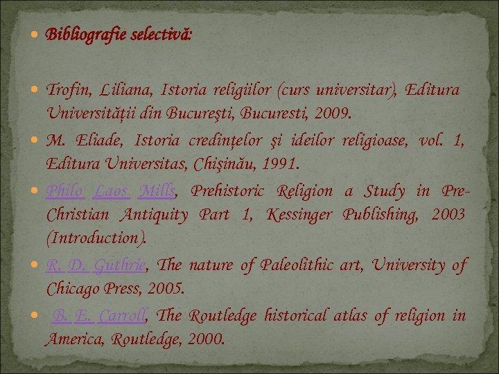 Bibliografie selectivă: Trofin, Liliana, Istoria religiilor (curs universitar), Editura Universităţii din Bucureşti, Bucuresti,