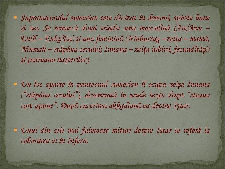 Supranaturalul sumerian este divizat în demoni, spirite bune şi zei. Se remarcă două