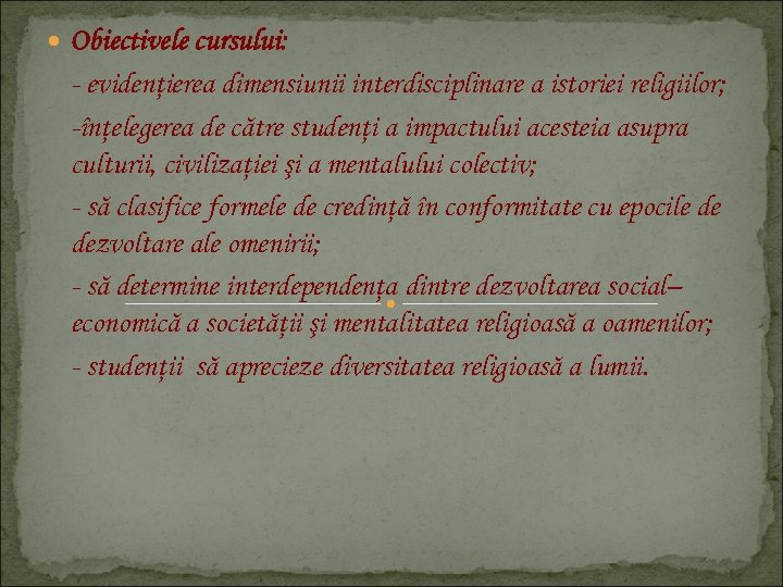 Obiectivele cursului: - evidenţierea dimensiunii interdisciplinare a istoriei religiilor; -înţelegerea de către studenţi