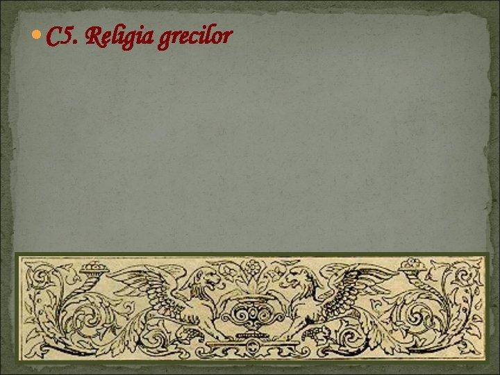 C 5. Religia grecilor