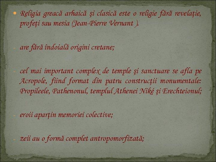 Religia greacă arhaică şi clasică este o religie fără revelaţie, profeţi sau mesia