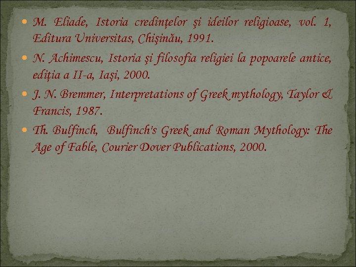M. Eliade, Istoria credinţelor şi ideilor religioase, vol. 1, Editura Universitas, Chişinău, 1991.