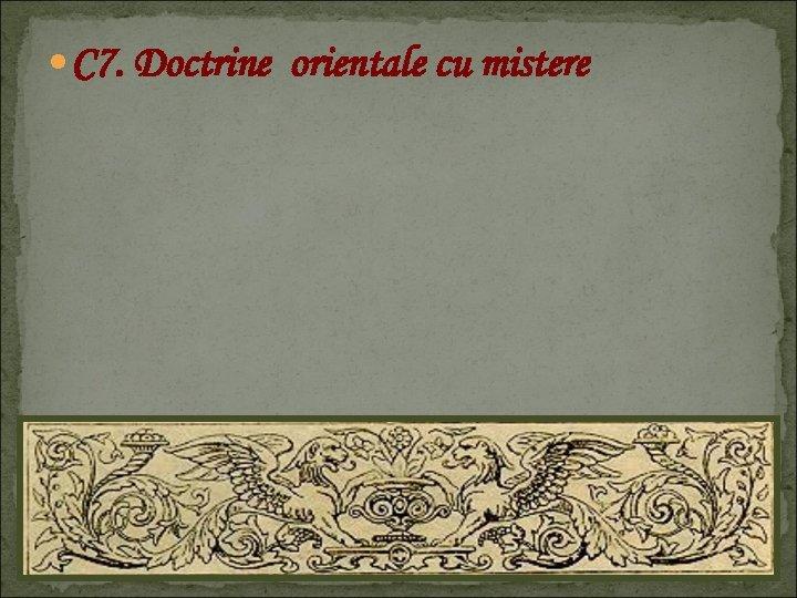 C 7. Doctrine orientale cu mistere