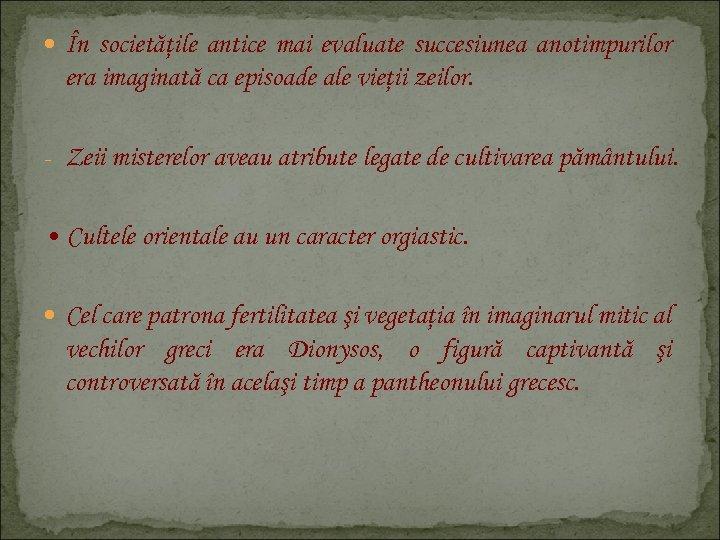 În societăţile antice mai evaluate succesiunea anotimpurilor era imaginată ca episoade ale vieţii