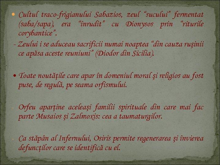 """Cultul traco-frigianului Sabazios, zeul """"sucului"""" fermentat (saba/sapa), era """"înrudit"""" cu Dionysos prin """"riturile"""