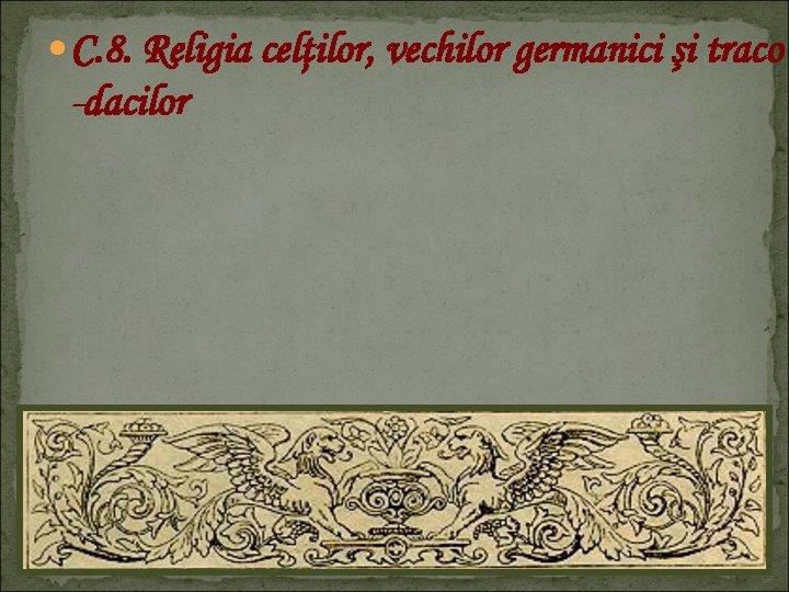 C. 8. Religia celţilor, vechilor germanici şi traco -dacilor