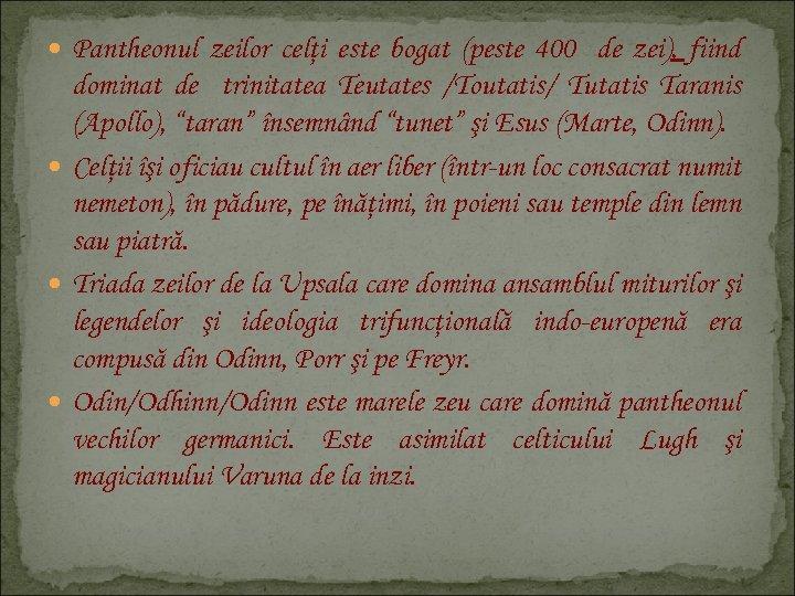 Pantheonul zeilor celţi este bogat (peste 400 de zei), fiind dominat de trinitatea