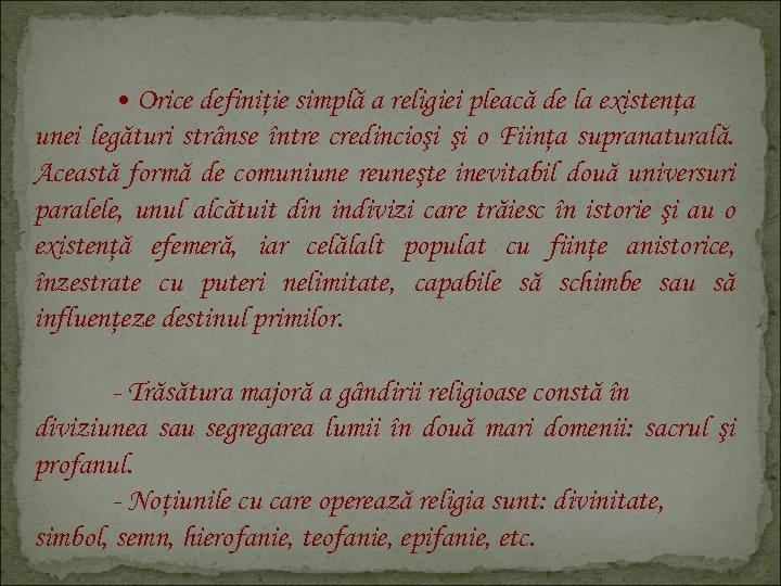 • Orice definiţie simplă a religiei pleacă de la existenţa unei legături strânse