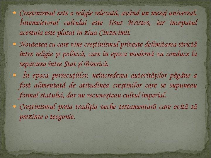 Creştinismul este o religie relevată, având un mesaj universal. Întemeietorul cultului este Iisus