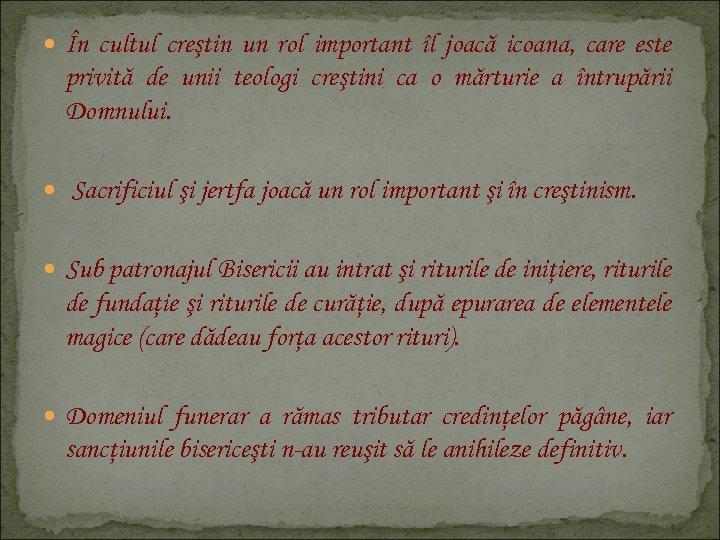 În cultul creştin un rol important îl joacă icoana, care este privită de