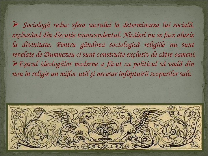 Ø Sociologii reduc sfera sacrului la determinarea lui socială, excluzând din discuţie transcendentul. Nicăieri