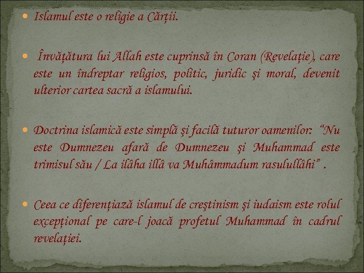Islamul este o religie a Cărţii. Învăţătura lui Allah este cuprinsă în Coran
